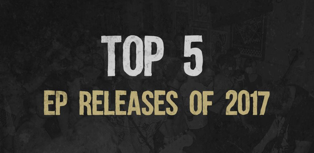Top 5 EP Releases of 2017