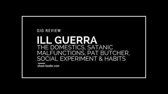 Gig Review: Ill Guerra & The Domestics @ Fuel Cafe [10/03/2018]