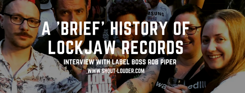 A 'Brief' History of Lockjaw Records : Interview with Rob Piper