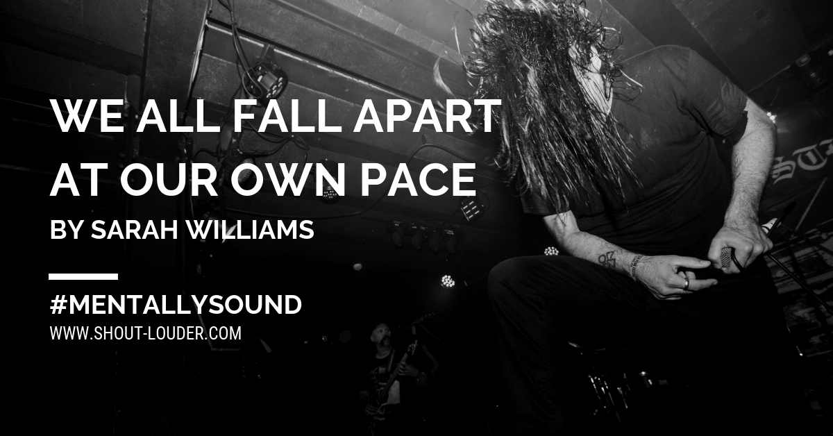 We All Fall Apart At Our Own Pace