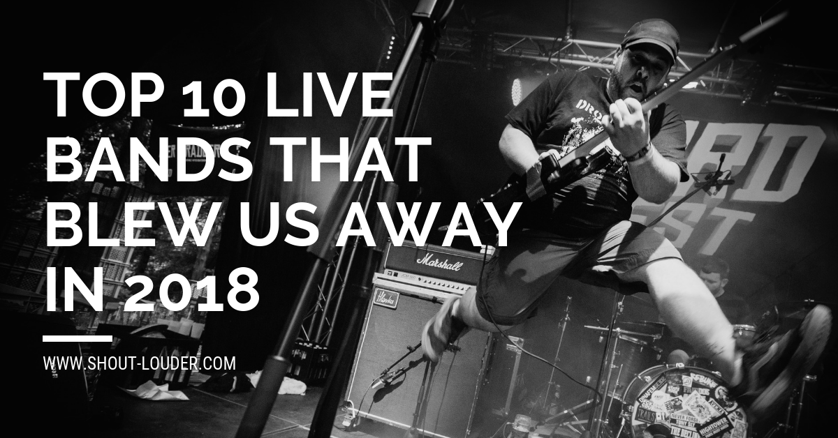 Top 10 Live Bands That Blew Us Away in 2018
