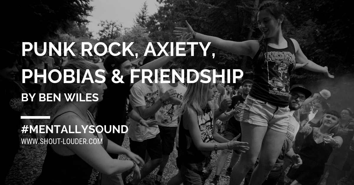 Punk Rock, Anxiety, Phobias and Friendship