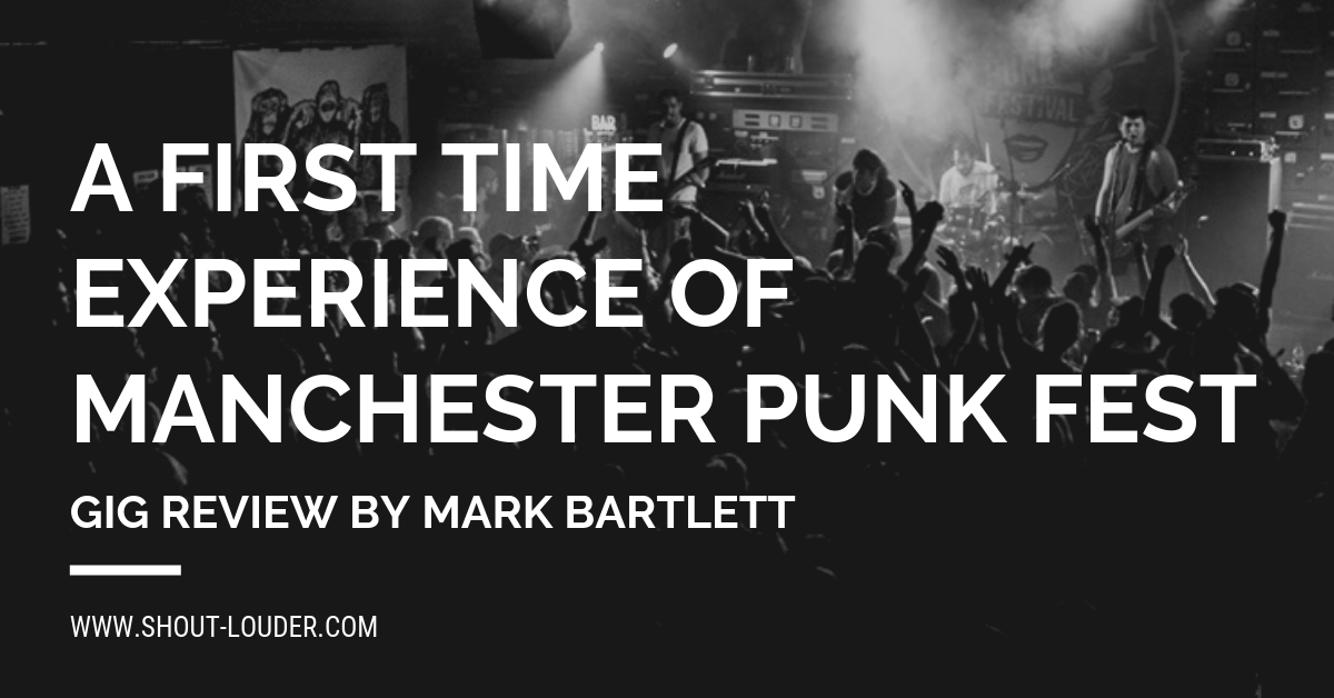 Gig Review: A First-Time Experience Of Manchester Punk Festival