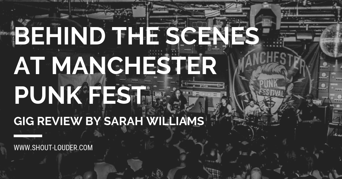 Gig Review: Behind-The-Scenes at Manchester Punk Festival 2019