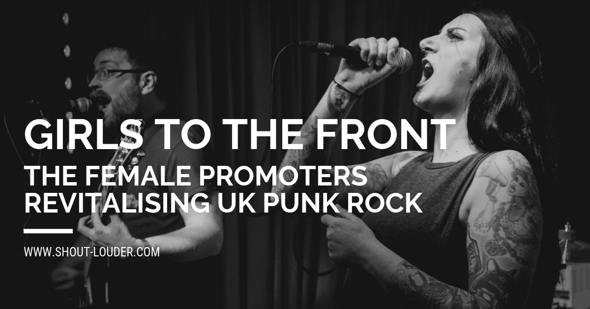 Girls To The Front: Female Promoters Revitalising UK Punk Rock