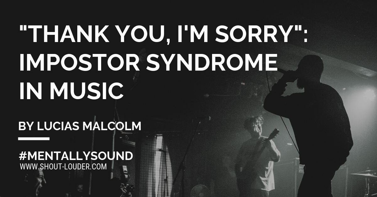 """Thank You, I'm Sorry"": Impostor Syndrome In Music"