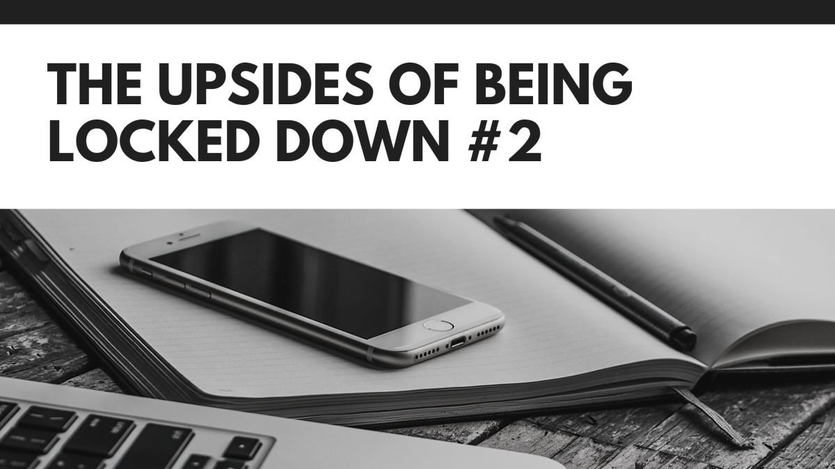The Upsides of Being Locked Down #2:Connecting