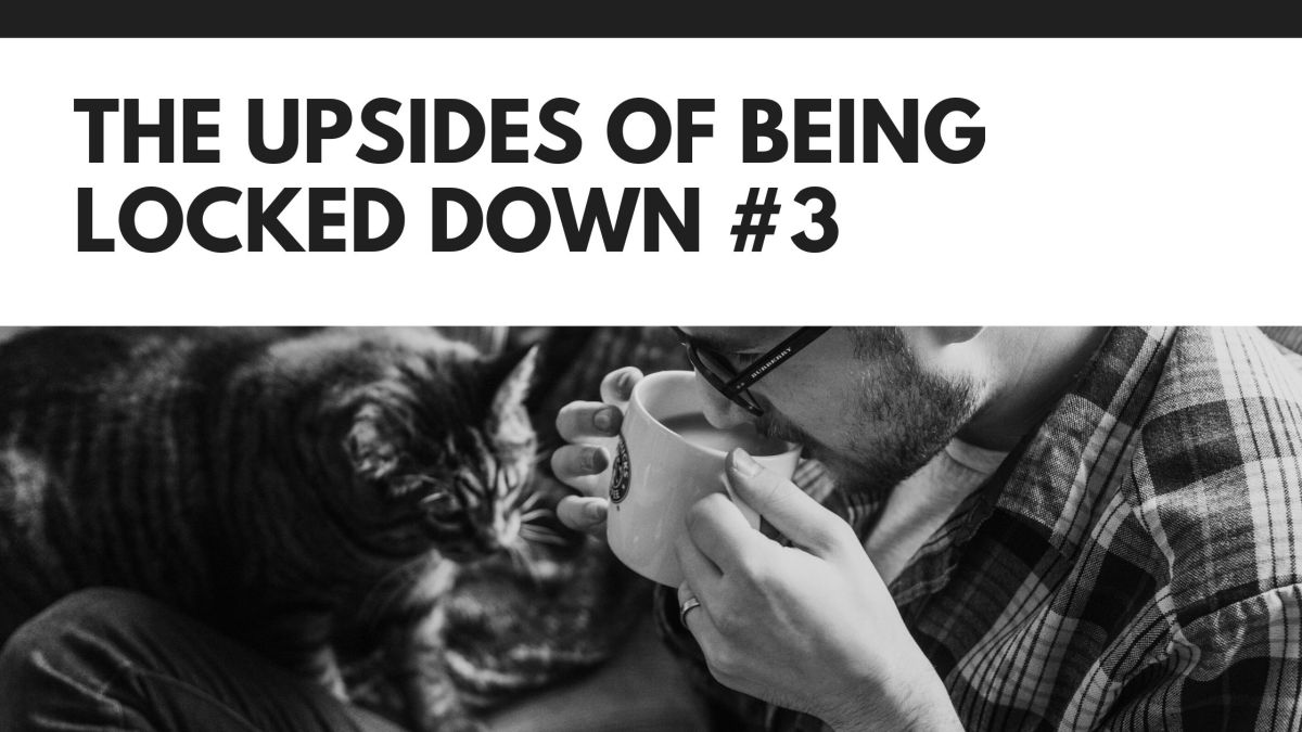 The Upsides of Being Locked Down #3: Being Impulsive